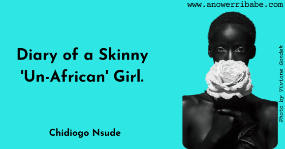 Diary of a skinny 'un-african' girl